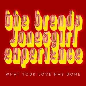 The Brenda JonesGirl Experience - What Your Love Has Done [Honeycomb Music]