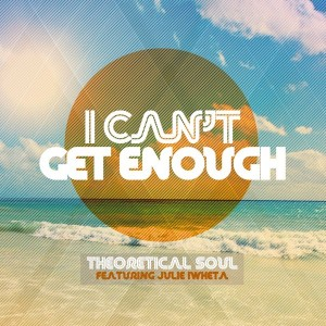 Theoretical Soul feat. Julie Iwheta - I Can't Get Enough [Theoretical Soul Recordings]