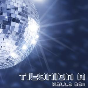 Titonion A - Hello 80s - Single [Welcome Label]