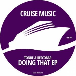 Tonbe & Rescobar - Doing That EP [Cruise Music]