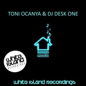Toni Ocanya & DJ Desk One - House Music [White Island Recordings]