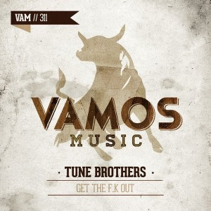 Tune Brothers - Get the F..K Out [Vamos Music]