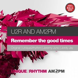 U2R & AM2PM - Remember The Good Times [Unique 2 Rhythm]