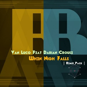 Van Luco feat. Darian Crouse - When Night Falls (Remixes ) [NuAfro Records]