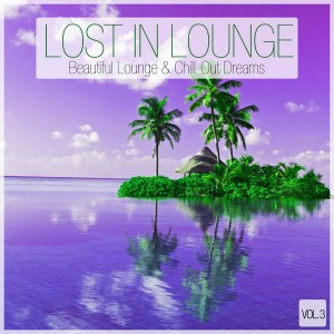 Various Artists - Lost In Lounge - Beautiful Lounge & Chill-Out Dreams - Vol. 3 [Elements Of Life]