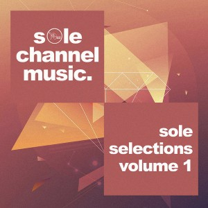 Various Artists - Sole Selections Volume 1 [SOLE Channel Music]