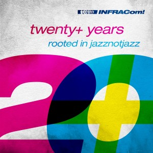 Various - Twenty+ Years Rooted in Jazznotjazz [Infracom!]