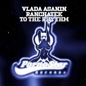 Vlada Asanin & RanchaTek - To The Rhythm [PornoStar Records]