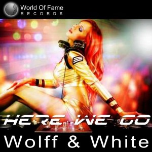 Wolff&White - Here We Go [World Of Fame Records]