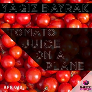 Yagiz Bayrak - Tomato Juice On A Plane [Karmic Power Records]