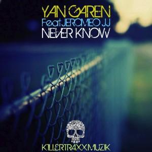 Yan Garen feat. Jeromeo JJ - Never Know [Killertraxx Muzik]