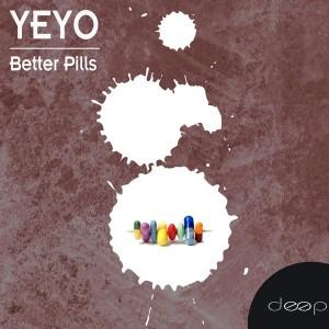 Yeyo - Better Pills [Deep]