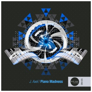 J.Axel - Piano Madness [Do It Now Recordings]