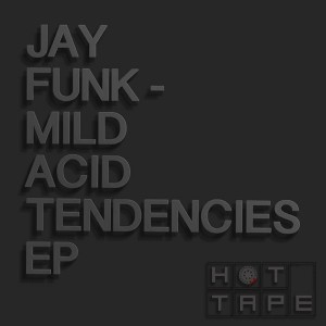 Jay Funk - Mild Acid Tendencies EP [Hot Tape]