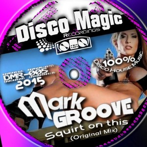 Mark GROOVE - Squirt On This [Disco Magic Recordings]