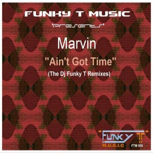 Marvin - Ain't Got Time (The Dj Funky T Remixes) [Funky T Music]
