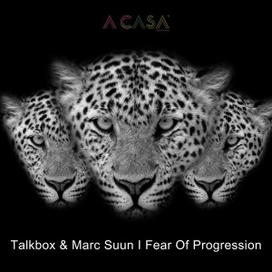 Talkbox & Marc Suun - Fear of Progression [A Casa Records]