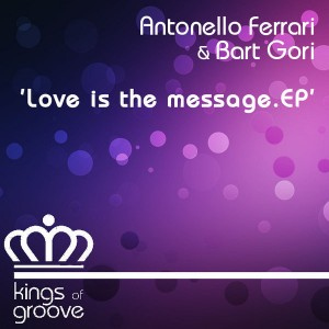 Antonello Ferrari & Bart Gori - Love is the Message [Kings Of Groove]