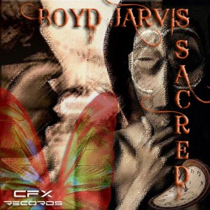 Boyd Jarvis - Sacred [CFX Records]