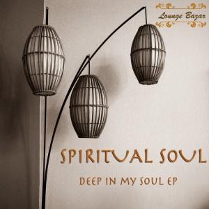 Spiritual Soul - Deep In My Soul EP [Lounge Bazar]