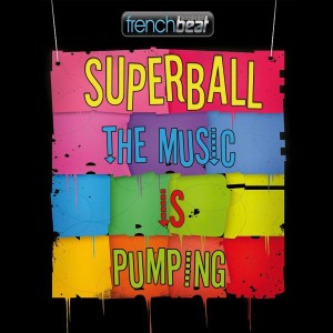 Superball - The Music Is Pumping [Frenchbeatrecords]