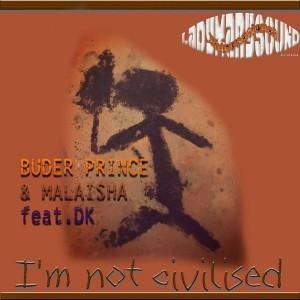 Buder Prince & Malaisha feat. DK - I'm Not Civilise [LadyMarySound International]