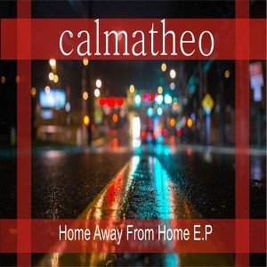Calmatheo - Home Away From Home E.P [Sunday Music Records]