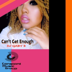 DJ Gary B - Can't Get Enough [Constant Music Group]