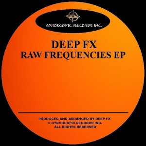 Deep FX - Raw Frequencies EP [Gyroscopic Records Inc.]