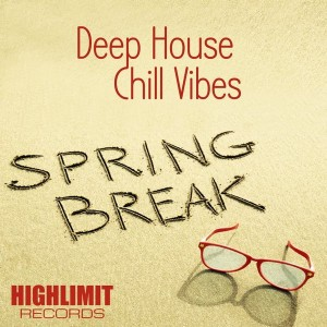 Deep House & Chill Vibes Spring Break [Highlimit Records]