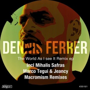 Dennis Ferrer - The World As I See It Remix EP [King Street Sounds]