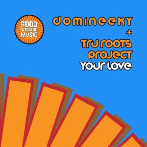Domineeky & Tru Roots Project - Your Love [Good Voodoo Music]