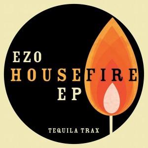 Ezo - HouseFire EP [Tequila Trax]