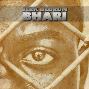 Jerk DeDrum - Bhari [CD Run]