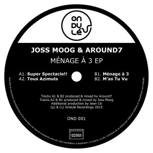 Joss Moog & Around7 - Menage a 3 [Ondule Recordings]