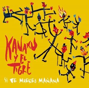 Kanaku Y El Tigre - Si Te Mueres Manana [Strut]