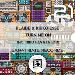 Klaide & Kikko Esse - Turn Me On [Expatriate Records]