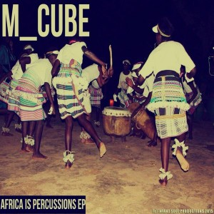 M_Cube - Africa Is Percussions EP [Infant Soul Productions]