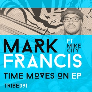 Mark Francis feat. Mike City - Time Moves On EP [Tribe Records]