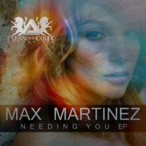 Max Martinez - Needing You EP [Clean and Dirty Recordings]