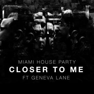Miami House Party feat. Geneva Lane - Closer To Me [KMG Records]