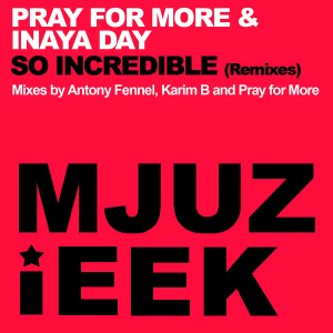 Pray For More & Inaya Day - So Incredible (Remixes) [Mjuzieek Digital]