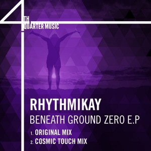 Rhythmikay - Beneath Ground Zero [4th Quarter Music]