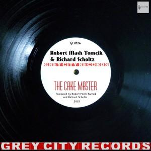 Rober Mash Tomcik & Richard Scholtz - The Cake Master [Grey City Records]