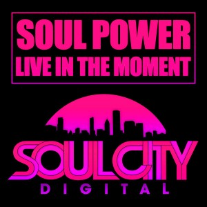Soul Power - Live In The Moment [Soul City Digital]