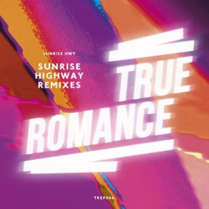Sunrise HWY - Sunrise Highway Remixes [True Romance]