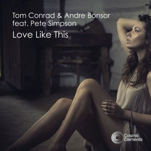 Tom Conrad & Andre Bonsor feat. Pete Simpson - Love Like This [Cosmic Elements]