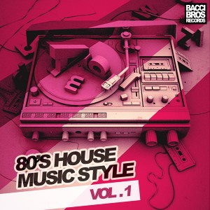 Various Artists - 80's House Music Style [Bacci Bros Records]
