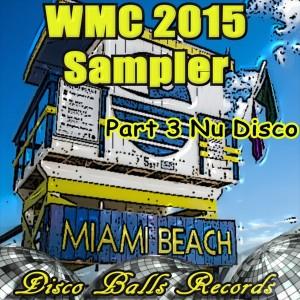 Various Artists - WMC 2015 Sampler, Pt. 3 Nu Disco [Disco Balls Records]