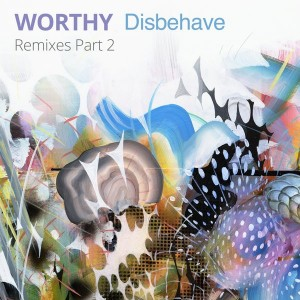 Worthy - Disbehave Remixes, Pt. 2 [Anabatic Records]